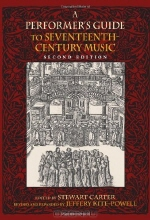 Stewart Carter, Jeffery Kite-Powell. A Performer's Guide to Seventeenth-Century Music, Second Edition (Publications of the Early Music Institute)