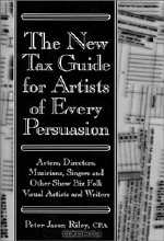 Peter Jason Riley. The New Tax Guide for Artists of Every Persuasion: Actors, Directors, Musicians, Singers, and Other Show Biz Folk Visual Artists and Writers