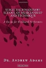 Dr. Andrew Adams. Sergei Rachmaninoff School of Musicianship and Technique: A Guide for Keyboard Performers