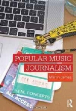 Martin James. Popular Music Journalism