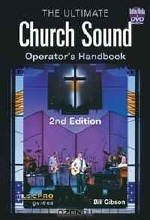 Bill Gibson. The Ultimate Church Sound Operator's Handbook - 2nd Edition (Music Pro Guides)
