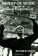 William R. Trotter. Priest of Music: The Life of Dimitri Mitropoulos
