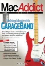 Jay M. Shaffer. The MacAddict Guide to Making Music with GarageBand