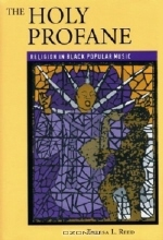 Teresa L. Reed. The Holy Profane: Religion In Black Popular Music