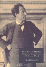 Donald Mitchell. Gustav Mahler : Songs and Symphonies of Life and Death. Interpretations and Annotations (Music)