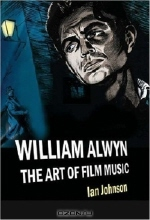 Ian Johnson. William Alwyn: The Art of Film Music