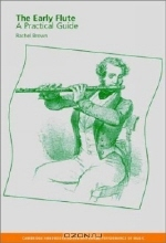 Rachel Brown. The Early Flute : A Practical Guide (Cambridge Handbooks to the Historical Performance of Music)