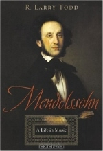 R. Larry Todd. Mendelssohn: A Life In Music