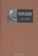 Valerie Langfield. Roger Quilter : His Life and Music (Music)