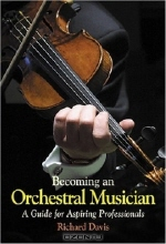 Richard Davis. Becoming an Orchestral Musician: A Guide for Aspiring Professionals
