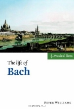 Peter Williams. The Life of Bach (Musical Lives)