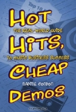 Nadine Condon. Hot Hits, Cheap Demos: The Real-World Guide to Music Business Success