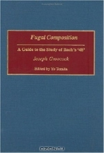 Joseph Groocock. Fugal Composition : A Guide to the Study of Bach's '48' (Contributions to the Study of Music and Dance)
