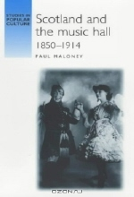 Paul Maloney. Scotland and the Music Hall, 1850-1914 (Studies in Popular Culture)
