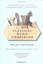 Miles Hoffman. The NPR Classical Music Companion : An Essential Guide for Enlightened Listening