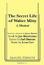 James Thurber, Joe Manchester. The Secret Life of Walter Mitty: A New Musical Based on the Classic Story