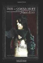 Nikki Sixx. This Is Gonna Hurt: Music, Photography and Life Through the Distorted Lens of Nikki Sixx