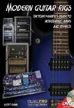 Scott Kahn. The Modern Guitar Rig - The Tone Fanatics Guide to Integrating Amps and Effects (Music Pro Guide)