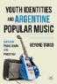 Youth Identities and Argentine Popular Music: Beyond Tango