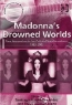 Santiago Fouz-Hernandez, Freya Jarman-Ivens. Madonna's Drowned Worlds: New Approaches to Her Cultural Transformations (Ashgate Popular and Folk Music Series)